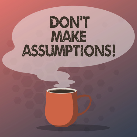Text sign showing Don T Make Assumptions. Conceptual photo Do not accept something to be true without proof Mug photo Cup of Hot Coffee with Blank Color Speech Bubble as Steam icon Stock fotó