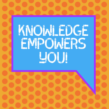 Writing note showing Knowledge Empowers You. Business photo showcasing To equip someone with skills and knowledge to do task Blank Rectangular Color Speech Bubble with Border photo Right Hand