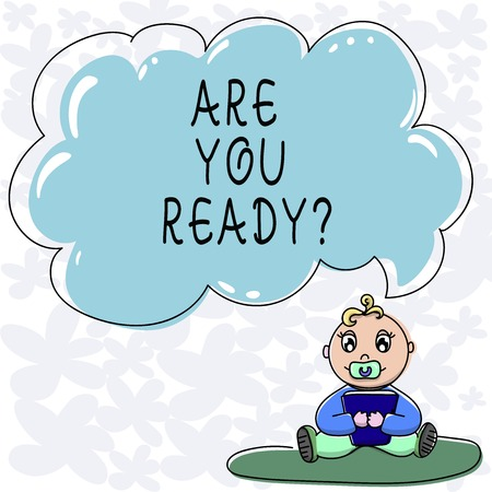 Conceptual hand writing showing Are You Readyquestion. Business photo text Asking if already prepared to do or hear something Baby Sitting on Rug with Pacifier Book and Cloud Speech Bubble
