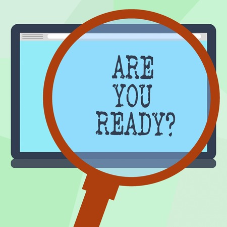 Conceptual hand writing showing Are You Readyquestion. Business photo text Asking if already prepared to do or hear something Magnifying Glass Enlarging Tablet Color Screen text Space