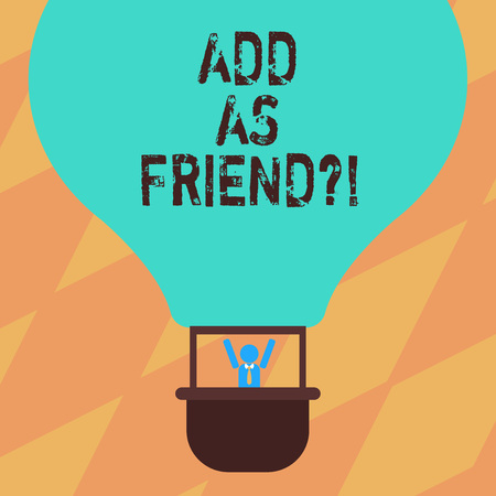 Text sign showing Add As Friendquestion. Conceptual photo Asking if going to add a demonstrating as close acquaintance Hu analysis Dummy Arms Raising inside Gondola Riding Blank Color Air Balloon Banco de Imagens