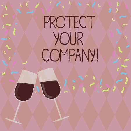 Writing note showing Protect Your Company. Business photo showcasing maintaining a positive reputation of the company Filled Wine Glass for Celebration with Scattered Confetti photo