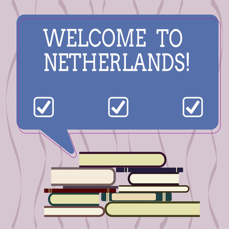 Conceptual hand writing showing Welcome To Netherlands. Business photo text Warm greeting to the visitors of Netherlands Uneven Pile of Hardbound Books and Rectangular Speech Bubble