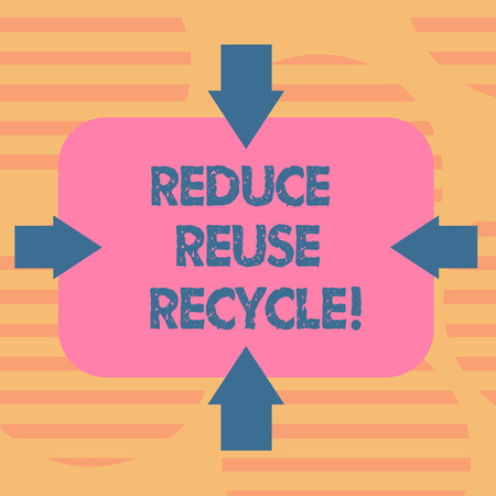 Word writing text Reduce Reuse Recycle. Business concept for Cut down on the amount of garbage we make each year Arrows on Four Sides of Blank Rectangular Shape Pointing Inward photo