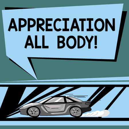Text sign showing Appreciation All Body. Conceptual photo appreciation of a demonstrating s is physical qualities Car with Fast Movement icon and Exhaust Smoke Blank Color Speech Bubble