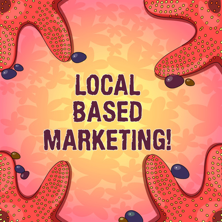 Word writing text Local Based Marketing. Business concept for marketing way that depends on the location of client Starfish photo on Four Corners with Colorful Pebbles for Poster Ads Cards