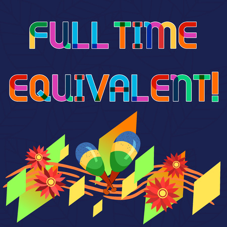 Word writing text Full Time Equivalent. Business concept for Unit that indicates the workload of an employed demonstrating Colorful Instrument Maracas Handmade Flowers and Curved Musical Staff