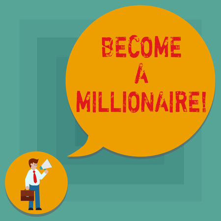 Conceptual hand writing showing Become A Millionaire. Business photo text To be a rich demonstrating with lots of money and property Man in Necktie Carrying Briefcase Holding Megaphone Speech Bubble