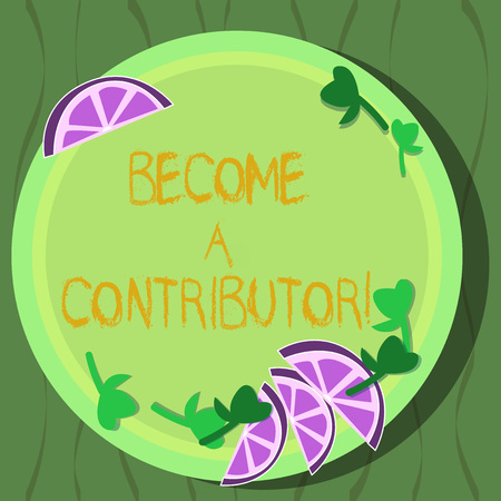 Handwriting text Become A Contributor. Concept meaning Takes part on donating money in particular purpose Cutouts of Sliced Lime Wedge and Herb Leaves on Blank Round Color Plate