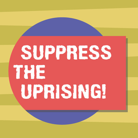 Text sign showing Suppress The Uprising. Conceptual photo Invading and taking control by force To put an end Blank Rectangular Color Shape with Shadow Coming Out from a Circle photo