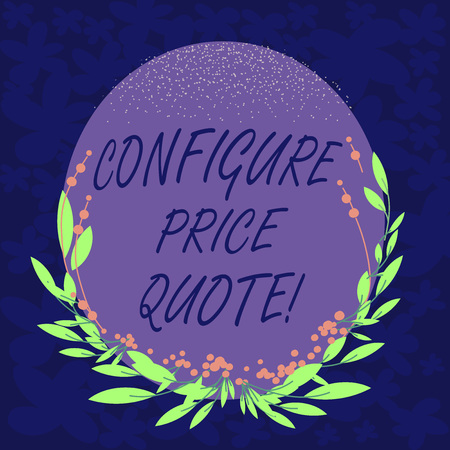 Handwriting text Configure Price Quote. Concept meaning software use by companies for costing the goods Blank Color Oval Shape with Leaves and Buds as Border for Invitation
