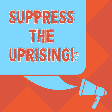 Handwriting text Suppress The Uprising. Concept meaning Invading and taking control by force To put an end Color Silhouette of Blank Square Speech Bubble and Megaphone photo