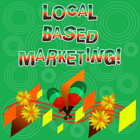 Writing note showing Local Based Marketing. Business photo showcasing marketing way that depends on the location of client Colorful Instrument Maracas Handmade Flowers and Curved Musical Staff Фото со стока