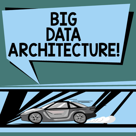 Text sign showing Big Data Architecture. Conceptual photo designed to handle the analysis of too large data Car with Fast Movement icon and Exhaust Smoke Blank Color Speech Bubble