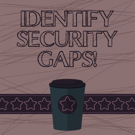 Text sign showing Identify Security Gaps. Conceptual photo determine whether the controls in place are enough 3D Coffee To Go Cup with Lid Cover and Stars on Strip Blank Text Space