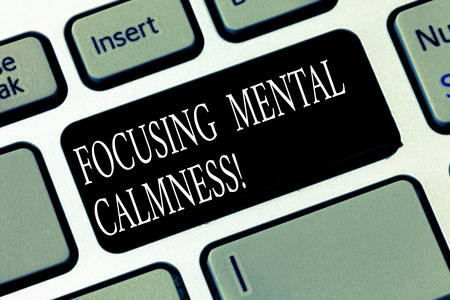 Text sign showing Focusing Mental Calmness. Conceptual photo free the mind from agitation or any disturbance Keyboard key Intention to create computer message pressing keypad idea