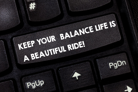Word writing text Keep Your Balance Life Is A Beautiful Ride. Business concept for Combination of work and leisure Keyboard key Intention to create computer message pressing keypad idea
