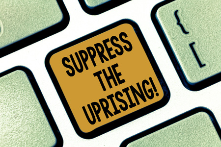 Text sign showing Suppress The Uprising. Conceptual photo Invading and taking control by force To put an end Keyboard key Intention to create computer message pressing keypad idea