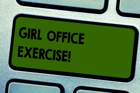 Text sign showing Girl Office Exercise. Conceptual photo Promote physical health at work for office staf Keyboard key Intention to create computer message pressing keypad idea
