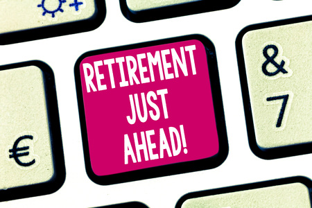 Text sign showing Retirement Just Ahead. Conceptual photo fact of leaving one s is job and ceasing to work Keyboard key Intention to create computer message pressing keypad idea Banque d'images - 115925246