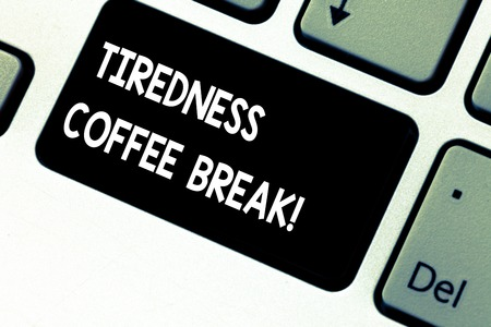Conceptual hand writing showing Tiredness Coffee Break. Business photo showcasing short period for rest and refreshments to freshen up Keyboard key Intention to create computer message idea