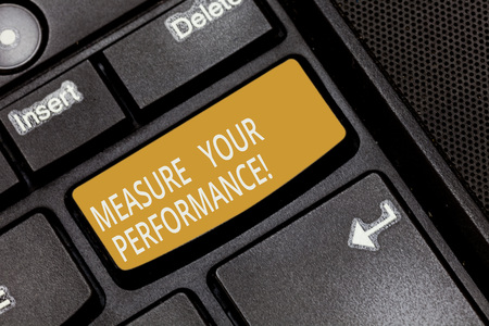 Writing note showing Measure Your Perforanalysisce. Business photo showcasing regular measurement of outcomes and results Keyboard key Intention to create computer message pressing keypad idea