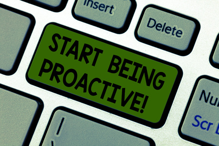 Writing note showing Start Being Proactive. Business photo showcasing Control situations by causing things to happen Keyboard key Intention to create computer message pressing keypad idea