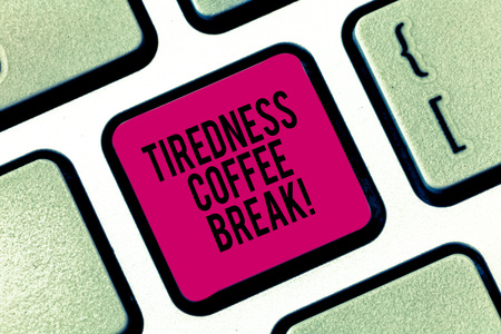 Handwriting text writing Tiredness Coffee Break. Concept meaning short period for rest and refreshments to freshen up Keyboard key Intention to create computer message pressing keypad idea
