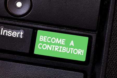 Text sign showing Become A Contributor. Conceptual photo Takes part on donating money in particular purpose Keyboard key Intention to create computer message pressing keypad idea