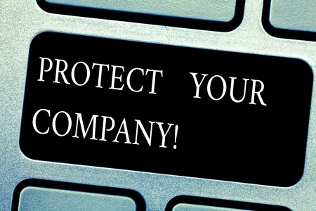 Handwriting text Protect Your Company. Concept meaning maintaining a positive reputation of the company Keyboard key Intention to create computer message pressing keypad idea