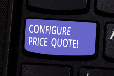 Conceptual hand writing showing Configure Price Quote. Business photo text software use by companies for costing the goods Keyboard key Intention to create computer message idea