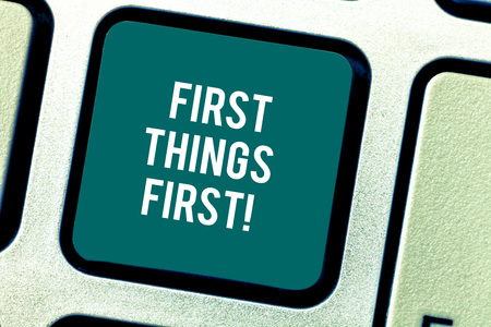 Word writing text First Things First. Business concept for important matters should dealt with before other things Keyboard key Intention to create computer message pressing keypad idea Imagens