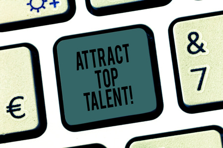 Word writing text Attract Top Talent. Business concept for assigning employee who has skills and good potential Keyboard key Intention to create computer message pressing keypad idea