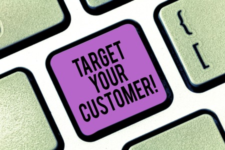 Word writing text Target Your Customer. Business concept for Aim those clients who are most likely to buy from you Keyboard key Intention to create computer message pressing keypad idea