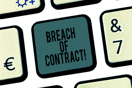 Word writing text Breach Of Contract. Business concept for act of breaking the terms set out in deal or agreement Keyboard key Intention to create computer message pressing keypad idea