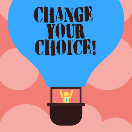 Writing note showing Change Your Choice. Business photo showcasing to improve ones behavior habits or beliefs by himself Hu analysis Dummy Arms Raising inside Gondola Riding Air Balloon