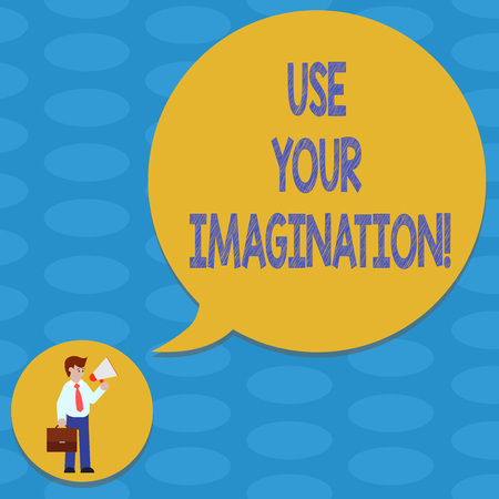 Word writing text Use Your Imagination. Business concept for using ability to form mental pictures of ideas Man in Necktie Carrying Briefcase Holding Megaphone Blank Speech Bubble