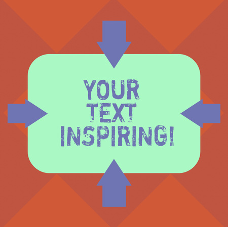 Handwriting text Your Text Inspiring. Concept meaning words make you feel exciting and strongly enthusiastic Arrows on Four Sides of Blank Rectangular Shape Pointing Inward photo