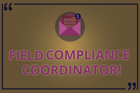 Writing note showing Field Compliance Coordinator. Business photo showcasing assist in preparation of regulatory documents Open Envelope with Paper Email Message inside Quotation Mark