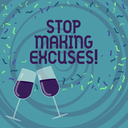 Handwriting text writing Stop Making Excuses. Concept meaning do not explanation for something that went wrong Filled Wine Glass Toasting for Celebration with Scattered Confetti photo