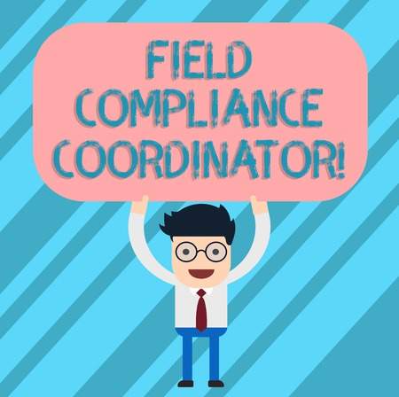 Word writing text Field Compliance Coordinator. Business concept for assist in preparation of regulatory documents Man Standing Holding Above his Head Blank Rectangular Colored Board