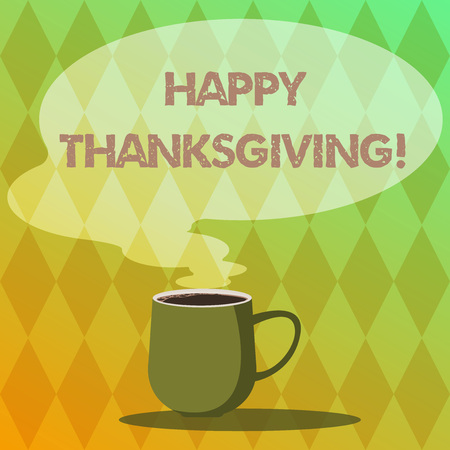 Handwriting text writing Happy Thanks Giving. Concept meaning fixed day give blessing for harvest and preceding year Mug photo Cup of Hot Coffee with Blank Color Speech Bubble as Steam icon