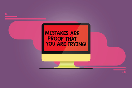 Word writing text Mistakes Are Proof That You Are Trying. Business concept for Trial and error is the way to success Mounted Computer Monitor Blank Reflected Screen on Abstract Background