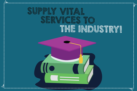Handwriting text writing Supply Vital Services To The Industry. Concept meaning Power supplies for companies Color Graduation Hat with Tassel 3D Academic cap photo Resting on Books