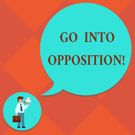 Handwriting text Go Into Opposition. Concept meaning demonstrating or group criticizing protesting something Man in Necktie Carrying Briefcase Holding Megaphone Blank Speech Bubble