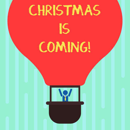 Word writing text Christmas Is Coming. Business concept for annual Christian festival celebrating Christs birth here Hu analysis Dummy Arms Raising inside Gondola Riding Blank Color Air Balloon