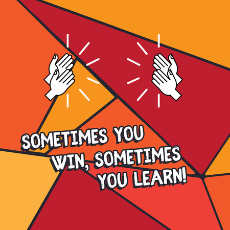 Word writing text Sometimes You Win Sometimes You Learn. Business concept for If not the winner gained experience Hu analysis Hands Clapping with Sound on Geometrical Shapes