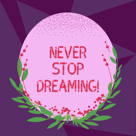 Writing note showing Never Stop Dreaming. Business photo showcasing dont waste your time in fantasy stick to achieve them Blank Color Oval Shape with Leaves and Buds as Border for Invitation