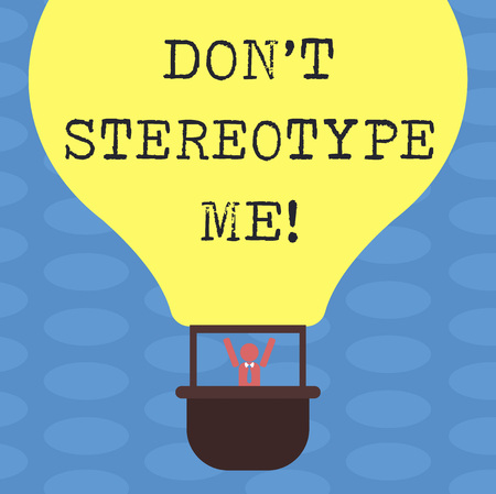 Word writing text Dont Stereotype Me. Business concept for any thought widely adopted by specific types individuals Hu analysis Dummy Arms Raising inside Gondola Riding Blank Color Air Balloon