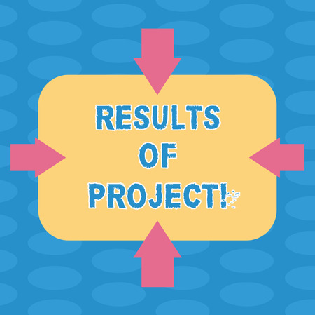 Word writing text Results Of Projects. Business concept for consequence or outcome from certain actions Steps Arrows on Four Sides of Blank Rectangular Shape Pointing Inward photo